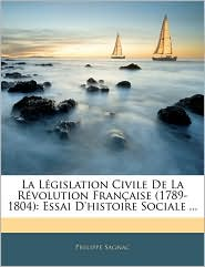La Legislation Civile De La Revolution Francaise (1789-1804) - Philippe Sagnac