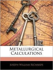 Metallurgical Calculations - Joseph William Richards