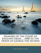 Memoirs of the Court of England from ... 1688 to the Death of George the Second