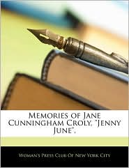 Memories Of Jane Cunningham Croly, Jenny June. - Woman's Press Club Of New York City