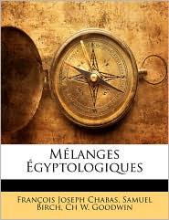Melanges Egyptologiques - Francois Joseph Chabas, Samuel Birch, Ch W. Goodwin