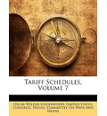 Tariff Schedules, Volume 7 - Oscar Wilder Underwood