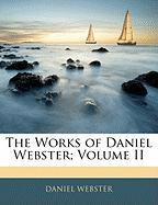 The Works of Daniel Webster; Volume II