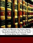 Anonymous: Esprit Du Mercure De France: Depuis Son Origine Jusqu´à 1792, Ou Choix Des Meilleures Pièces De Ce Journal, Tant En Prose Qu´en Vers, Volume 1