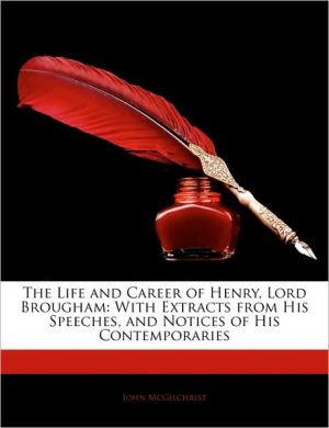 The Life And Career Of Henry, Lord Brougham - John Mcgilchrist