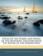 """Poems of the Plains, and Songs of the Solitudes: Together with """"The Rhyme of the Border War."""""""