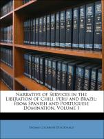 Narrative of Services in the Liberation of Chili, Peru and Brazil: From Spanish and Portuguese Domination, Volume I