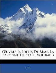 Oeuvres Inedites De Mme. La Baronne De Stael, Volume 3 - Stael