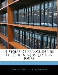 Histoire De France Depuis Les Origines Jusqu'A Nos Jours - Cleophas Dareste De La Chavanne