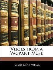 Verses From A Vagrant Muse - Joseph Dana Miller