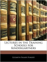 Lectures in the Training Schools for Kindergartners - Elizabeth Palmer Peabody