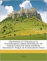 Orationes Et Epistolae Ex Historiarum Libris Deperditis: Ad Fidem Codicum Vaticanorum Recensuit Atque in Scholarum Usum - Sallust