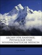 Müller, Joh: Archiv für Anatomie, Physiologie und wissenschaftliche Medicin