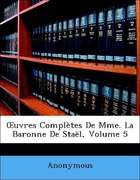 Anonymous: OEuvres Complètes De Mme. La Baronne De Staël, Volume 5