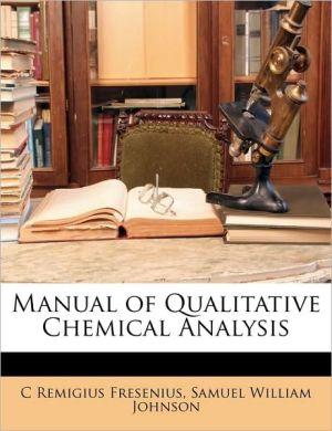 Manual Of Qualitative Chemical Analysis - C Remigius Fresenius, Samuel William Johnson