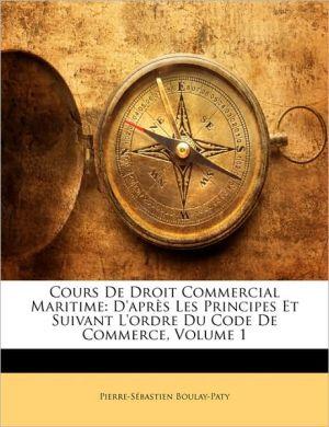 Cours De Droit Commercial Maritime - Pierre-Sebastien Boulay-Paty