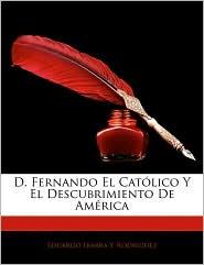 D. Fernando El Catolico Y El Descubrimiento De America - Eduardo Ibarra Y Rodriguez