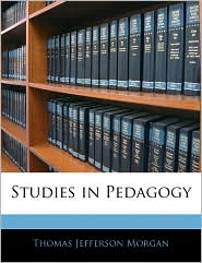 Studies In Pedagogy - Thomas Jefferson Morgan