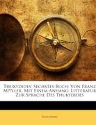 Thucydides: Thukydides´ Sechstes Buch: Von Franz Müller. Mit Einem Anhang: Litteratur Zur Sprache Des Thukydides