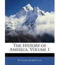 The History of America, Volume 1 - William Robertson