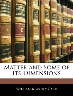 Matter And Some Of Its Dimensions - William Kearney Carr