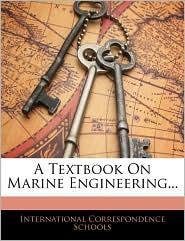 A Textbook On Marine Engineering. - International Correspondence Schools
