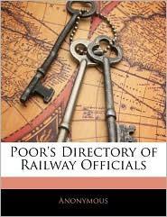 Poor's Directory Of Railway Officials - Anonymous