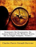 Girault-Duvivier, Charles Pierre: Grammaire Des Grammaires, Ou, Analyse Raisonnée Des Meilleurs Traites Sur La Langue Française, Volume 1