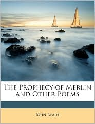 The Prophecy of Merlin and Other Poems - John Reade