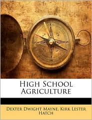 High School Agriculture - Dexter Dwight Mayne, Kirk Lester Hatch