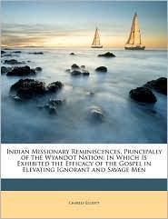 Indian Missionary Reminiscences, Principally Of The Wyandot Nation - Charles Elliott