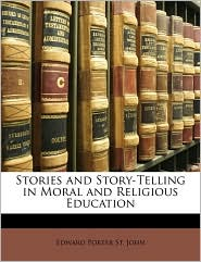 Stories And Story-Telling In Moral And Religious Education - Edward Porter St. John