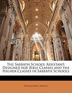 The Sabbath School Assistant: Designed for Bible Classes and the Higher Classes in Sabbath Schools