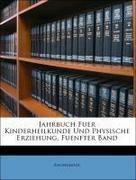 Anonymous: Jahrbuch Fuer Kinderheilkunde Und Physische Erziehung, Fuenfter Band