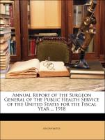 Annual Report of the Surgeon General of the Public Health Service of the United States for the Fiscal Year ... 1918