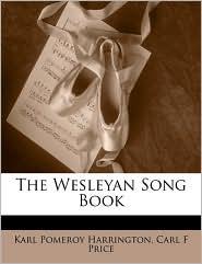 The Wesleyan Song Book - Karl Pomeroy Harrington, Carl F. Price
