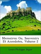 Ségur, Louis-Philippe: Memoires; Ou, Souvenirs Et Anecdotes, Volume 2