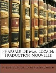 Pharsale de M.A. Lucain: Traduction Nouvelle - Philarete Chasles, Lucan, Eugne Greslou