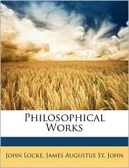 Philosophical Works - John Locke, James Augustus St John