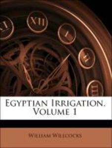 Egyptian Irrigation, Volume 1 als Taschenbuch von William Willcocks, James Ireland Craig - Nabu Press