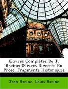 Racine, Jean;Racine, Louis: OEuvres Complètes De J. Racine: OEuvres Diverses En Prose. Fragments Historiques
