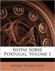 Notas Sobre Portugal, Volume 1 - Antonio Teixeira Judice