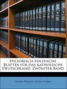 Görres, Guido;Phillips, George: Historisch-politische Blätter für das katholische Deutschland. Zwölfter Band