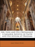 Mr. Ishii and His Orphanage: A Japanese Apostle of Faith and His Asylum at Okayama
