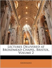 Lectures Delivered At Broadmead Chapel, Bristol, Volume 2 - Anonymous
