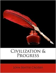 Civilization & Progress - John Beattie Crozier