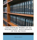 The Poetical Works of Sir Walter Scott. with Memoir of the Author - Sir Walter Scott