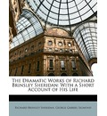 The Dramatic Works of Richard Brinsley Sheridan - Richard Brinsley Sheridan