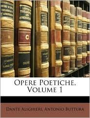 Opere Poetiche, Volume 1 - Dante Alighieri, Antonio Buttura
