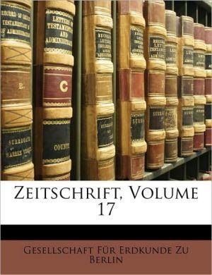 Zeitschrift, Volume 17 - Gesellschaft Fur Erdkunde Zu Berlin